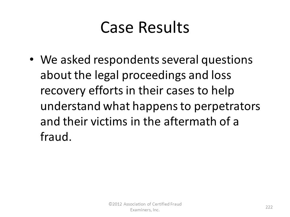 We asked respondents several questions about the legal proceedings and loss recovery efforts in their cases to help understand what happens to perpetr