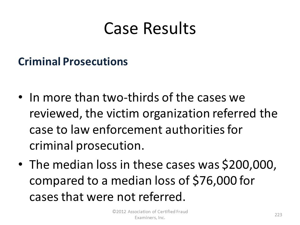 Case Results Criminal Prosecutions In more than two-thirds of the cases we reviewed, the victim organization referred the case to law enforcement auth