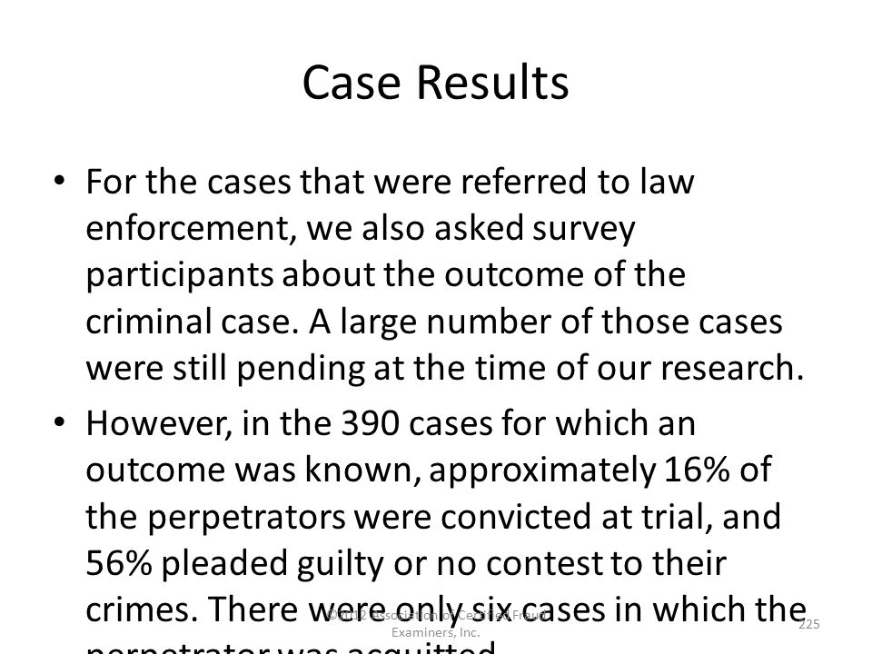 Case Results For the cases that were referred to law enforcement, we also asked survey participants about the outcome of the criminal case. A large nu