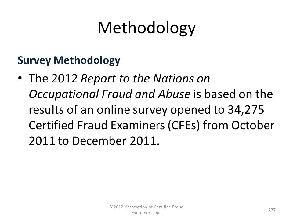 Survey Methodology The 2012 Report to the Nations on Occupational Fraud and Abuse is based on the results of an online survey opened to 34,275 Certifi
