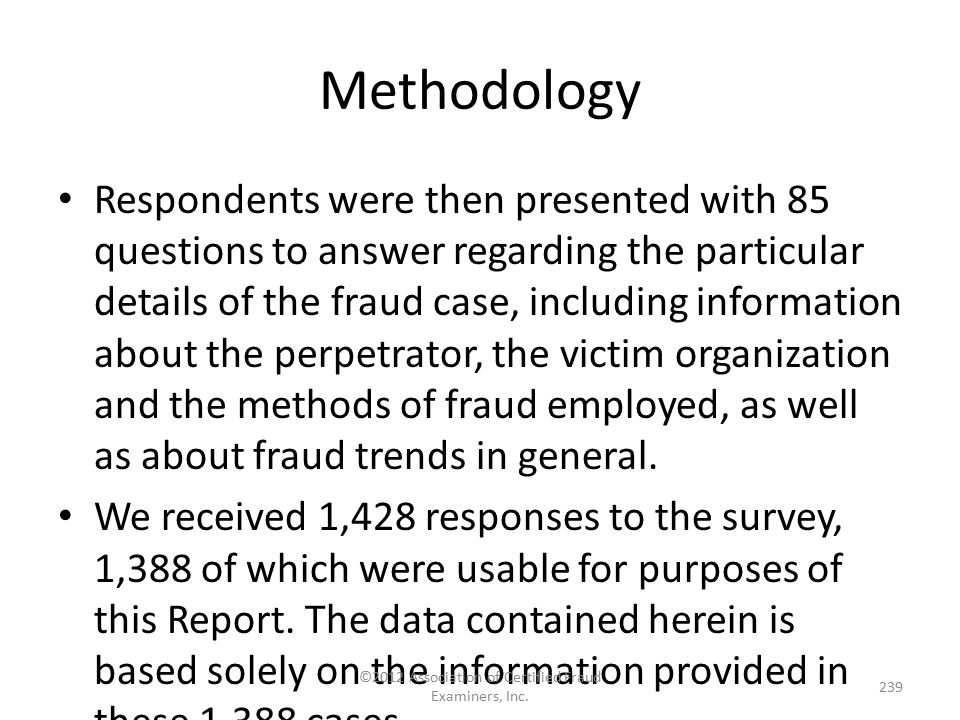 Methodology Respondents were then presented with 85 questions to answer regarding the particular details of the fraud case, including information abou
