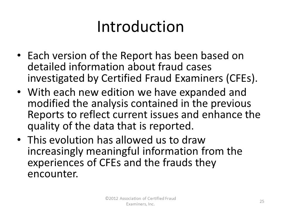 Introduction Each version of the Report has been based on detailed information about fraud cases investigated by Certified Fraud Examiners (CFEs). Wit