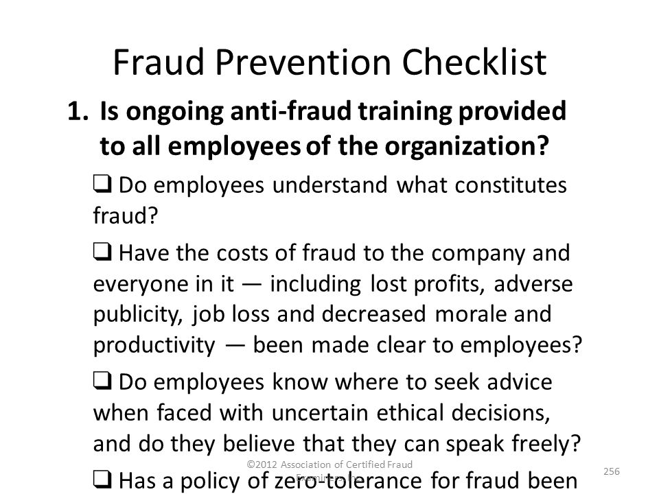 Fraud Prevention Checklist 1.Is ongoing anti-fraud training provided to all employees of the organization? ❑ Do employees understand what constitutes