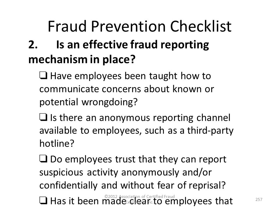 Fraud Prevention Checklist 2.Is an effective fraud reporting mechanism in place? ❑ Have employees been taught how to communicate concerns about known