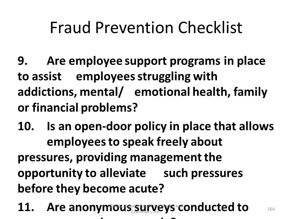 Fraud Prevention Checklist 9.Are employee support programs in place to assist employees struggling with addictions, mental/ emotional health, family o