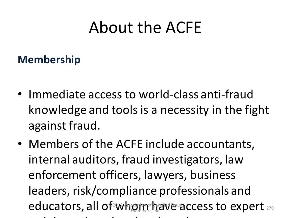 About the ACFE Membership Immediate access to world-class anti-fraud knowledge and tools is a necessity in the fight against fraud. Members of the ACF