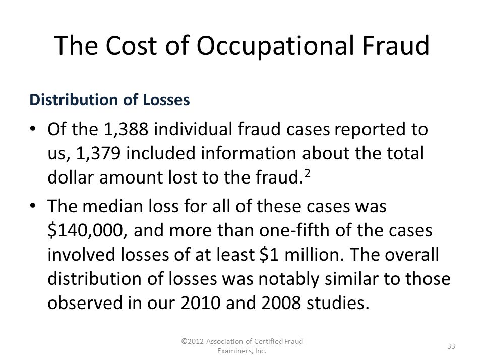 The Cost of Occupational Fraud Distribution of Losses Of the 1,388 individual fraud cases reported to us, 1,379 included information about the total d