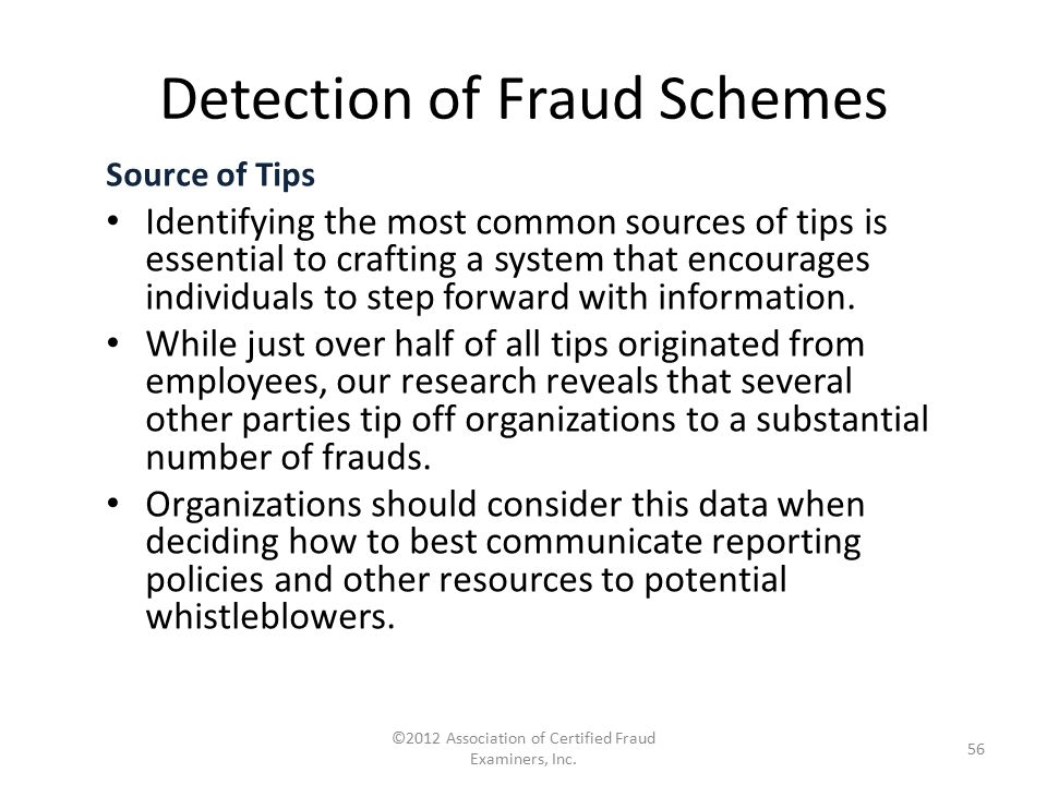 Detection of Fraud Schemes Source of Tips Identifying the most common sources of tips is essential to crafting a system that encourages individuals to