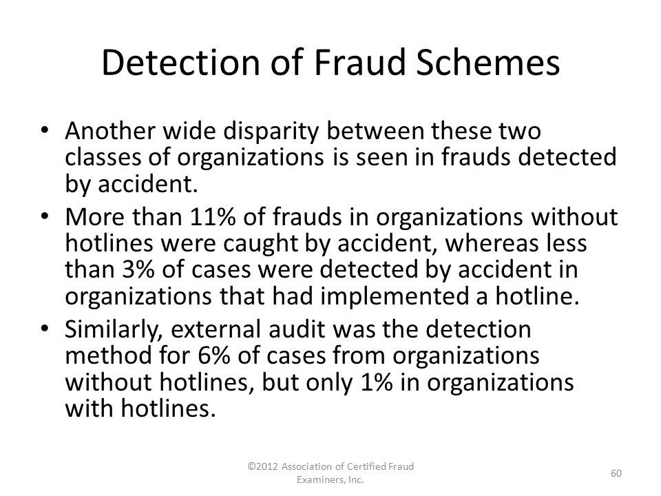 Detection of Fraud Schemes Another wide disparity between these two classes of organizations is seen in frauds detected by accident. More than 11% of