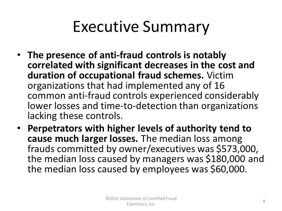 Executive Summary The cost of occupational fraud — both financially and to an organization's reputation — can be acutely damaging.