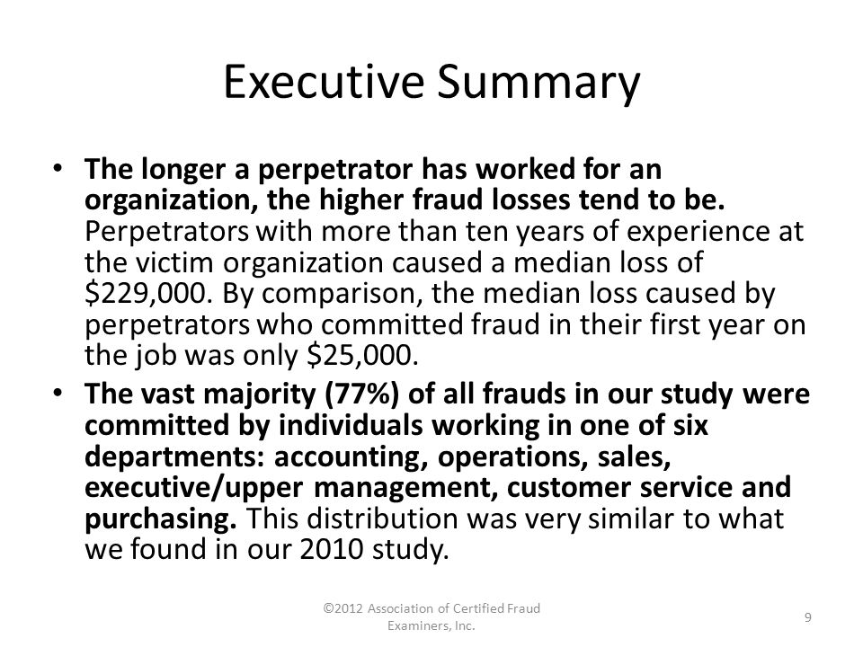 Perpetrators Not surprisingly, schemes committed by those who were in the executive/upper management suite caused the largest median loss ($500,000), while customer service cases resulted in the lowest median loss ($30,000).