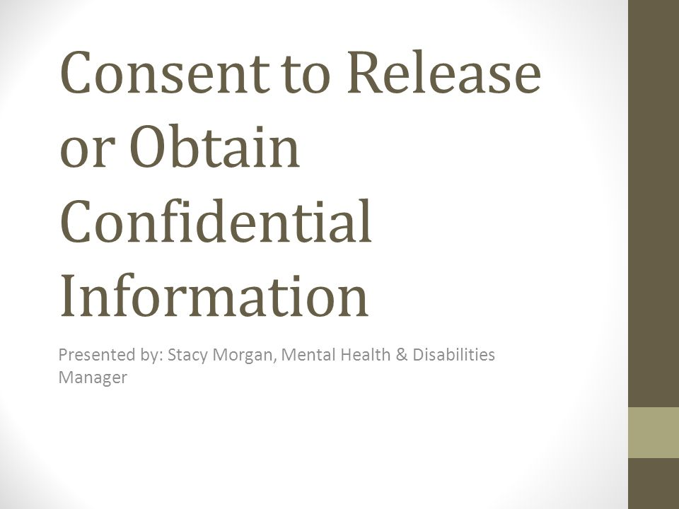 How to Complete the Consent to Release or Obtain Confidential Information Form 4.
