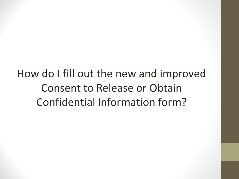 How do I fill out the new and improved Consent to Release or Obtain Confidential Information form