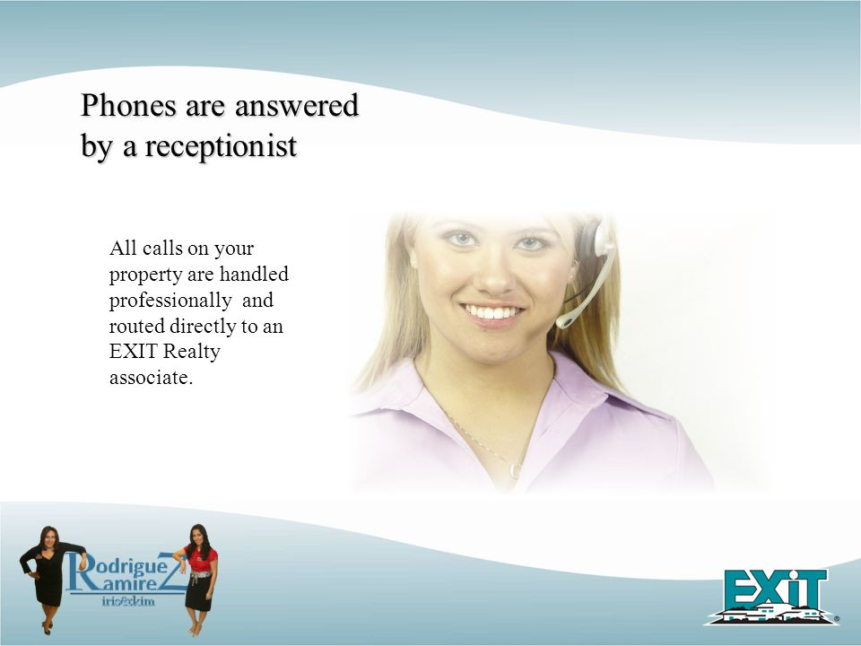 All calls on your property are handled professionally and routed directly to an EXIT Realty associate. Phones are answered by a receptionist