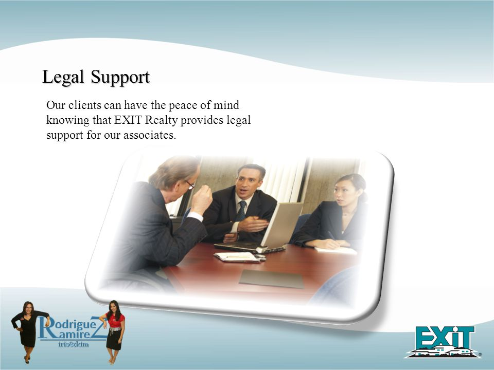 Our clients can have the peace of mind knowing that EXIT Realty provides legal support for our associates. Legal Support