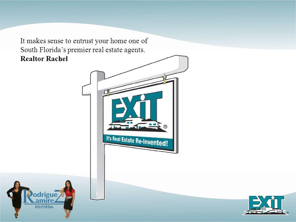 It makes sense to entrust your home one of South Florida's premier real estate agents. Realtor Rachel