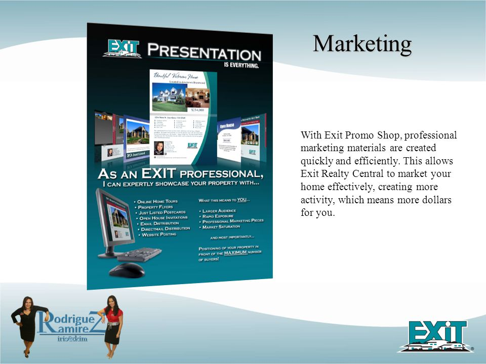 Marketing With Exit Promo Shop, professional marketing materials are created quickly and efficiently. This allows Exit Realty Central to market your h