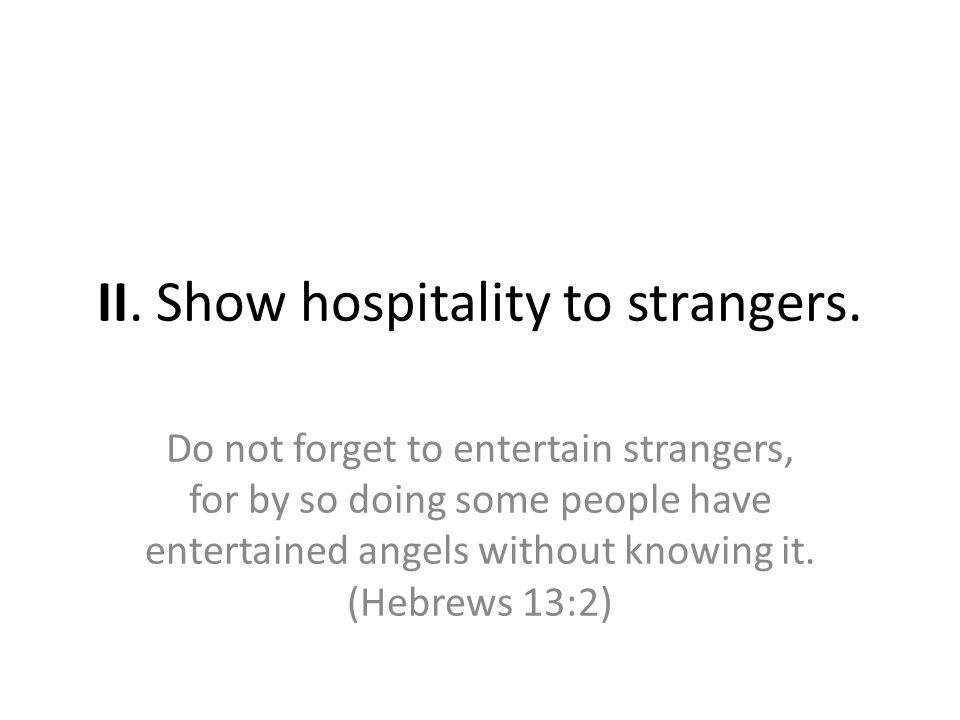 II. Show hospitality to strangers.