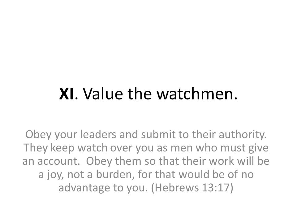 XI. Value the watchmen. Obey your leaders and submit to their authority.