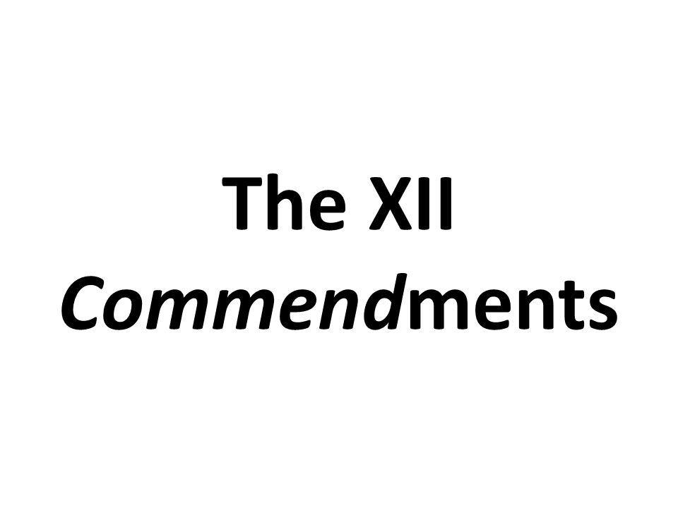 The XII Commendments