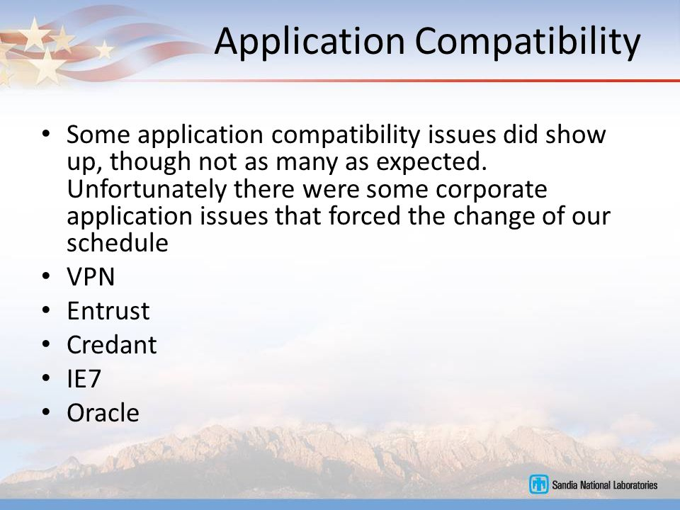 Application Compatibility Some application compatibility issues did show up, though not as many as expected.