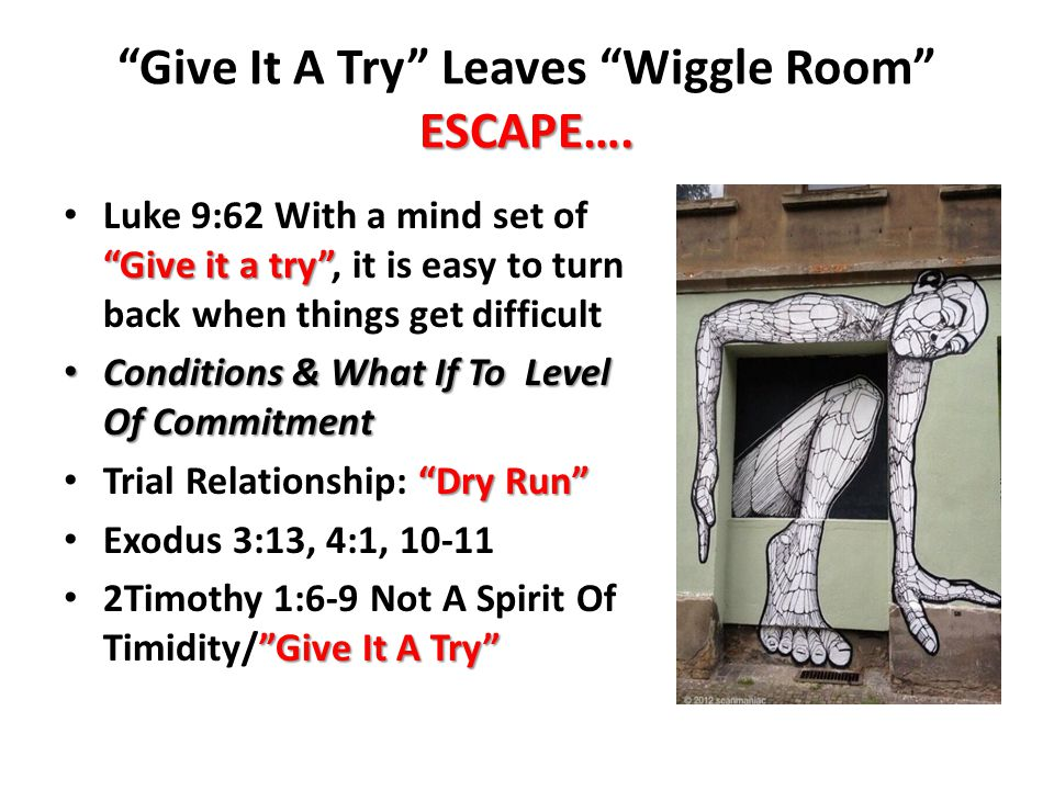 ESCAPE…. Give It A Try Leaves Wiggle Room ESCAPE….