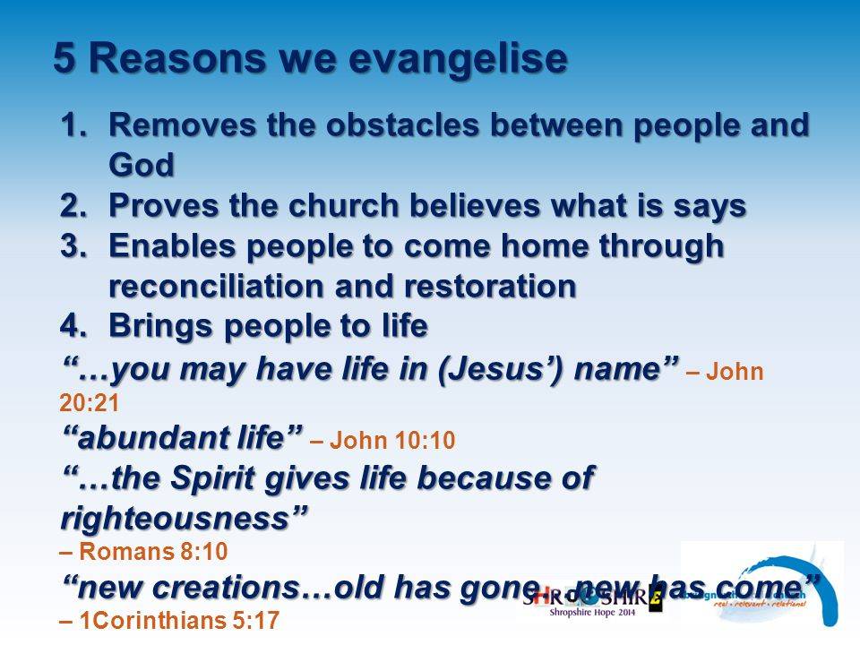 5 Reasons we evangelise 1. Removes the obstacles between people and God 2.