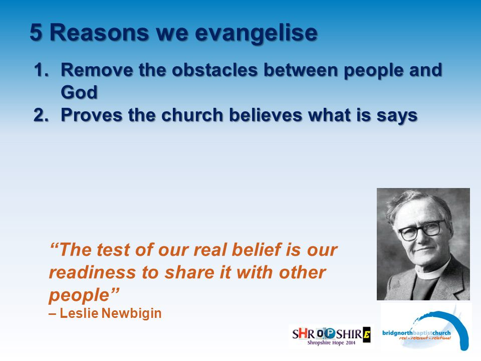 5 Reasons we evangelise 1. Remove the obstacles between people and God 2.