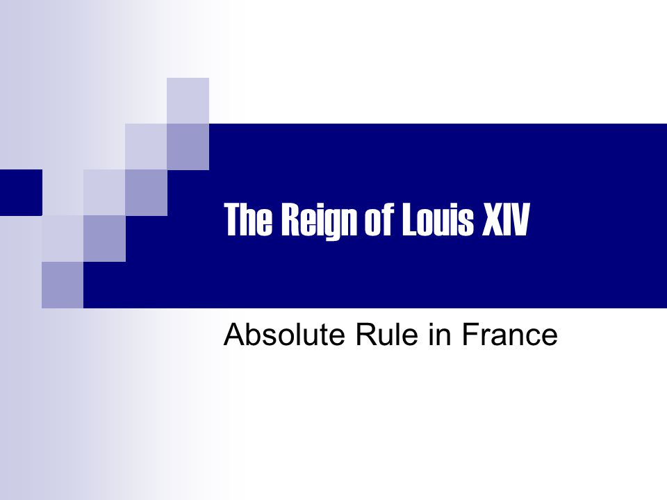 The Reign of Louis XIV Absolute Rule in France