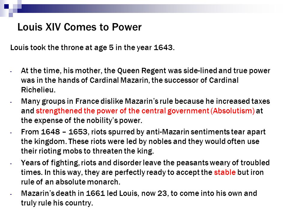 Louis XIV Comes to Power Louis took the throne at age 5 in the year 1643.