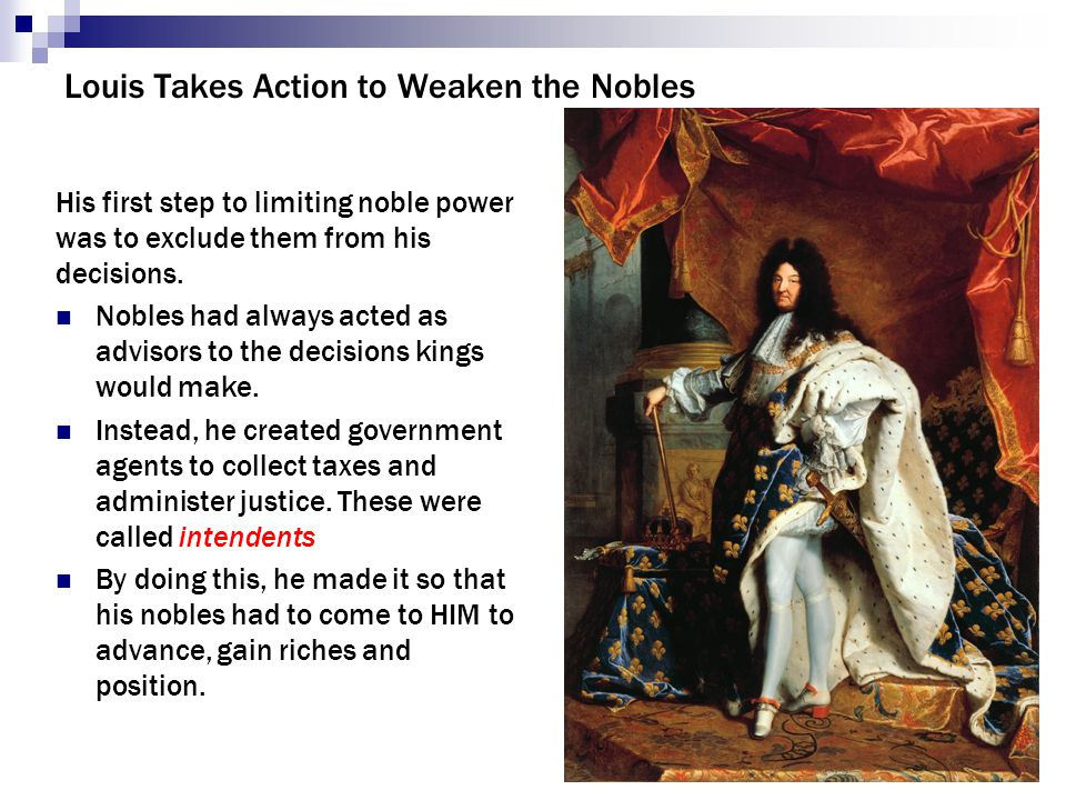 Louis Takes Action to Weaken the Nobles His first step to limiting noble power was to exclude them from his decisions.