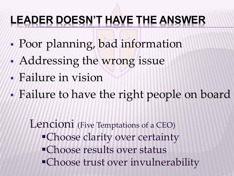  Poor planning, bad information  Addressing the wrong issue  Failure in vision  Failure to have the right people on board Lencioni (Five Temptatio