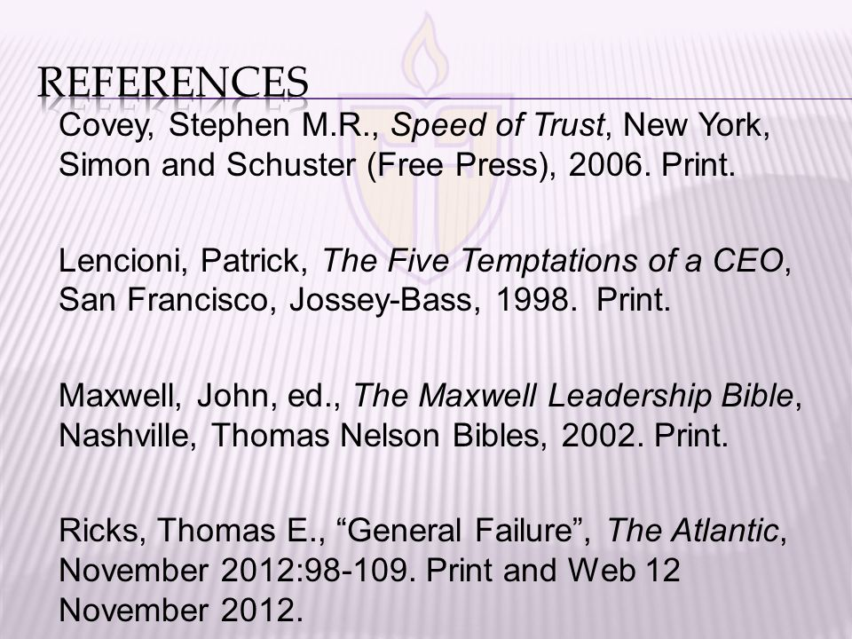 Covey, Stephen M.R., Speed of Trust, New York, Simon and Schuster (Free Press), 2006. Print. Lencioni, Patrick, The Five Temptations of a CEO, San Fra