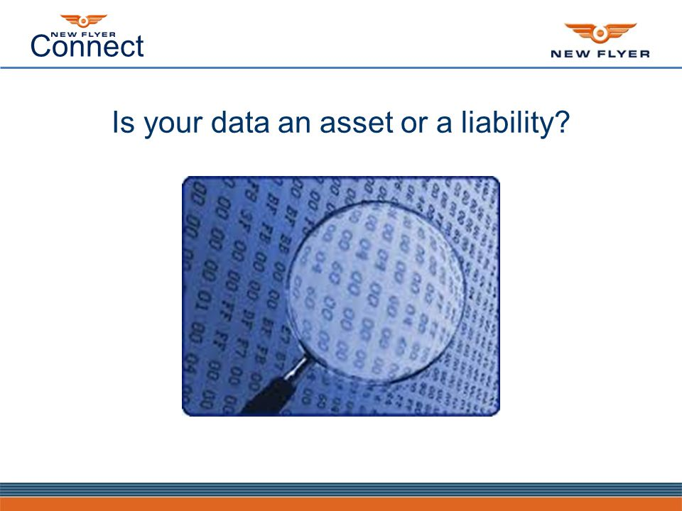 Connect Is your data an asset or a liability