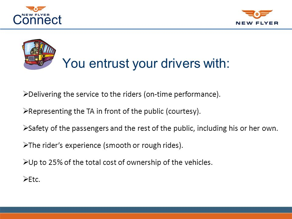 Connect You entrust your drivers with:  Delivering the service to the riders (on-time performance).
