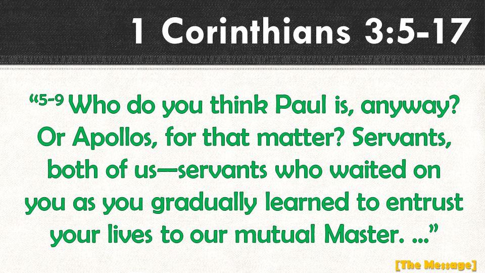 1 Corinthians 3:5-17 [The Message]