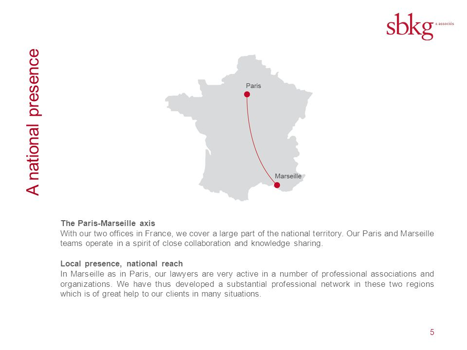5 A national presence The Paris-Marseille axis With our two offices in France, we cover a large part of the national territory.