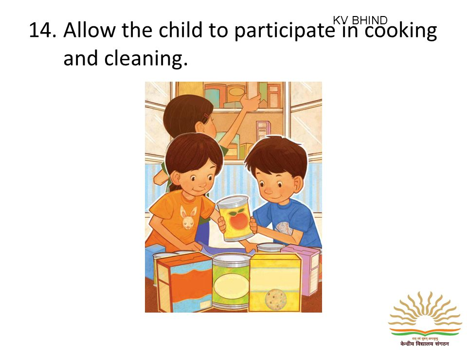 14. Allow the child to participate in cooking and cleaning. KV BHIND