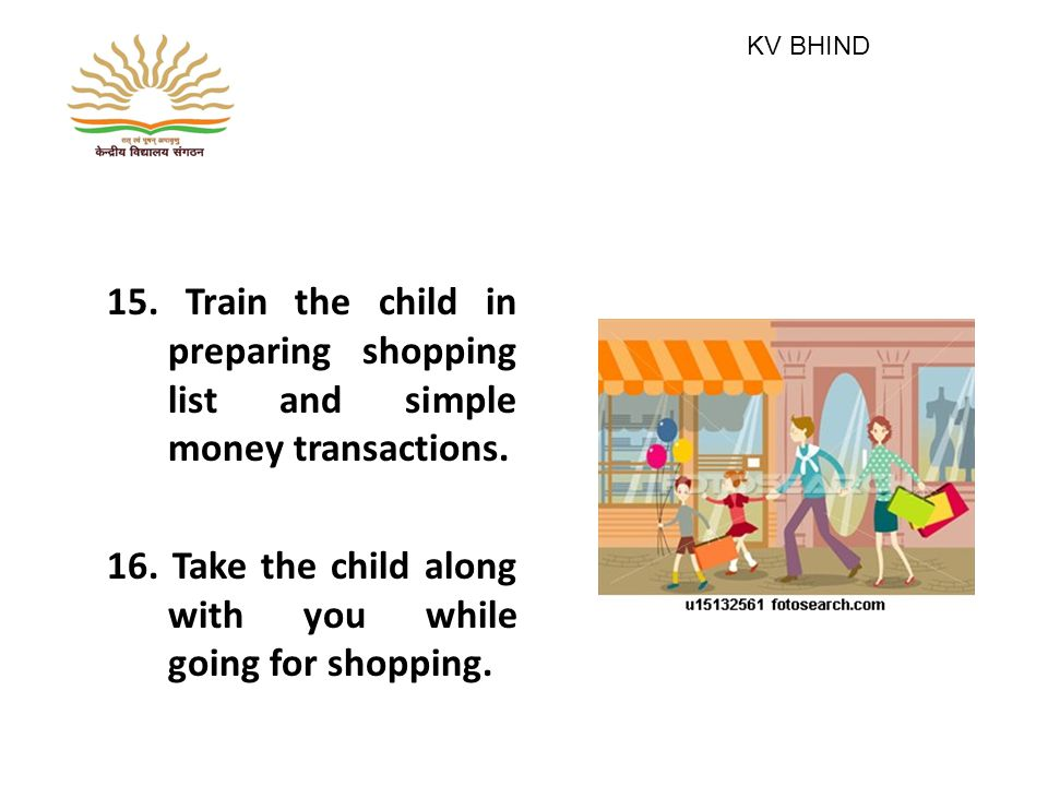 15. Train the child in preparing shopping list and simple money transactions.