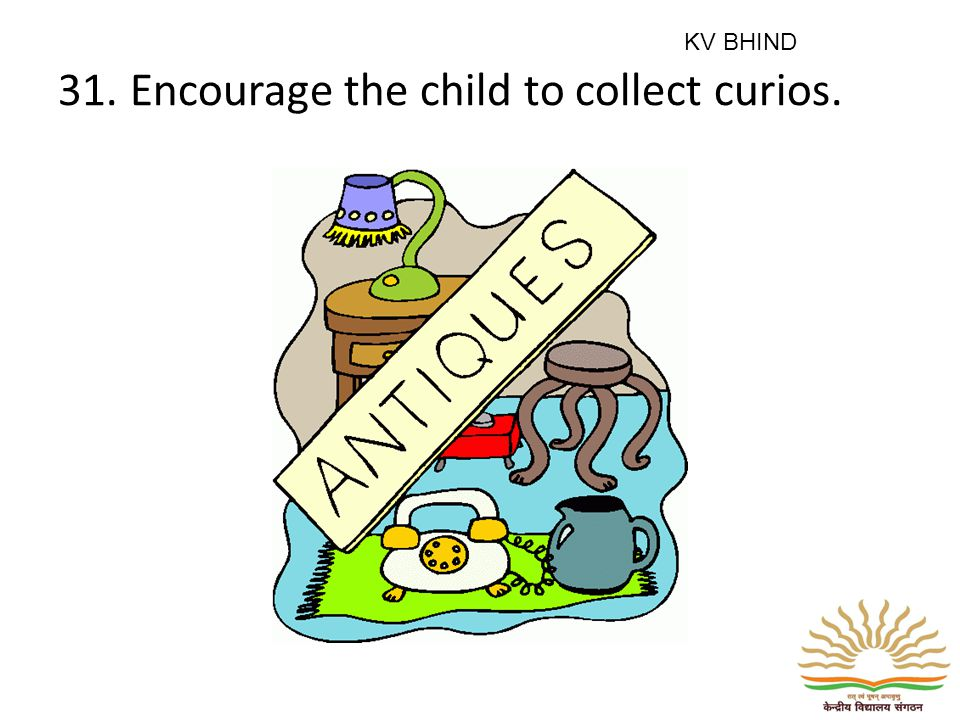 31. Encourage the child to collect curios. KV BHIND