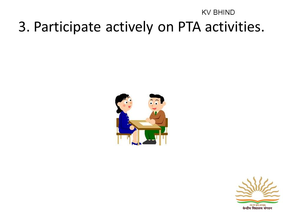 3. Participate actively on PTA activities. KV BHIND