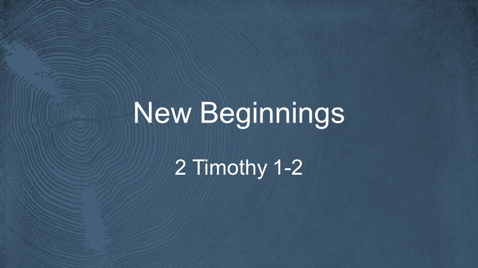 New Beginnings 2 Timothy 1-2