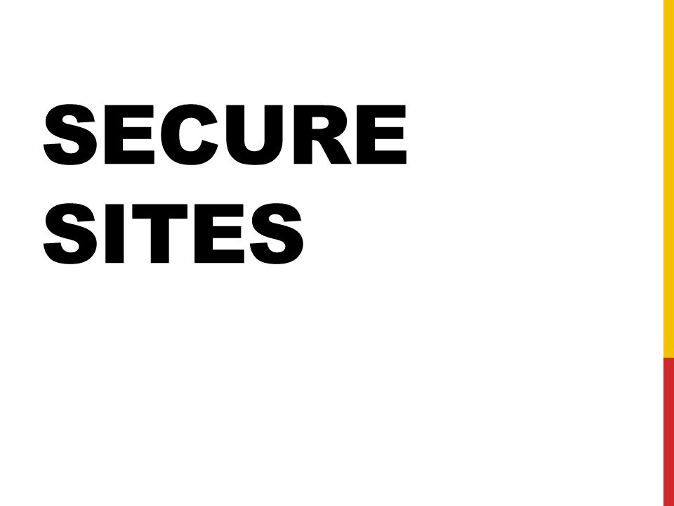 SECURE SITES
