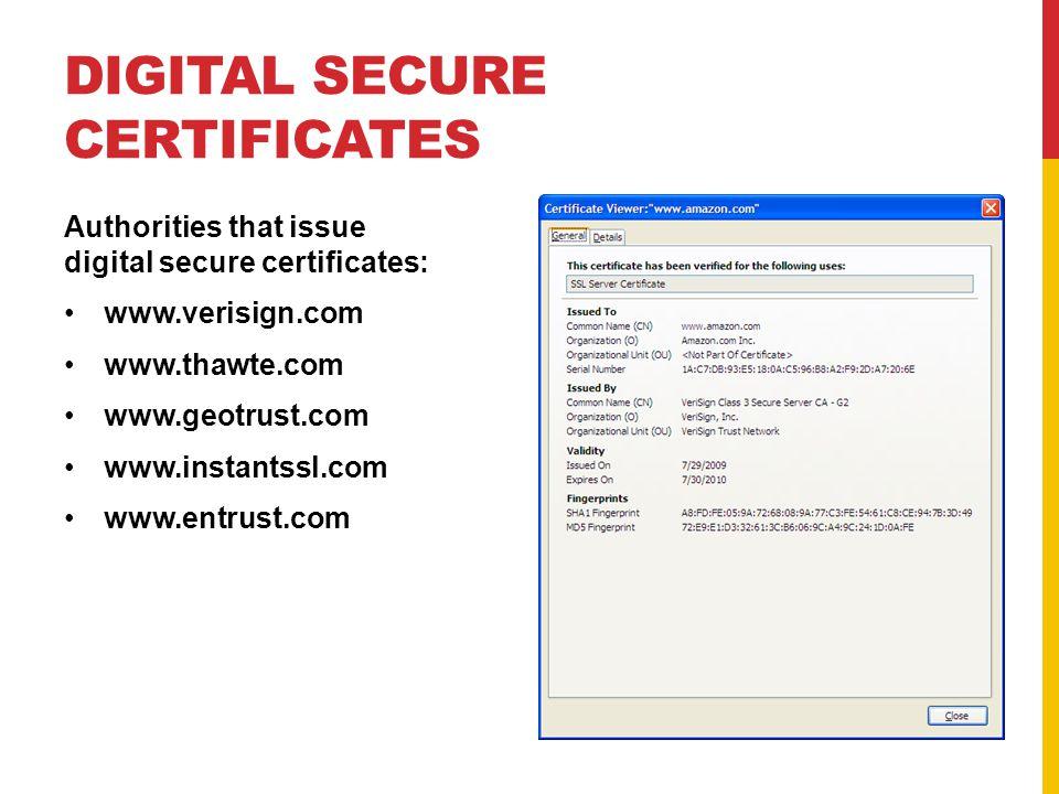 DIGITAL SECURE CERTIFICATES Authorities that issue digital secure certificates: www.verisign.com www.thawte.com www.geotrust.com www.instantssl.com www.entrust.com