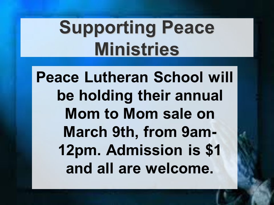 Peace Lutheran School will be holding their annual Mom to Mom sale on March 9th, from 9am- 12pm.