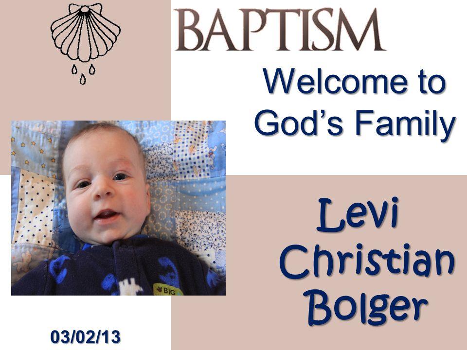 Welcome to God's Family Levi Christian Bolger 03/02/13