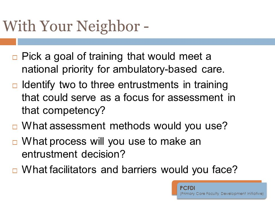 PCFDI (Primary Care Faculty Development Initiative) With Your Neighbor -  Pick a goal of training that would meet a national priority for ambulatory-based care.