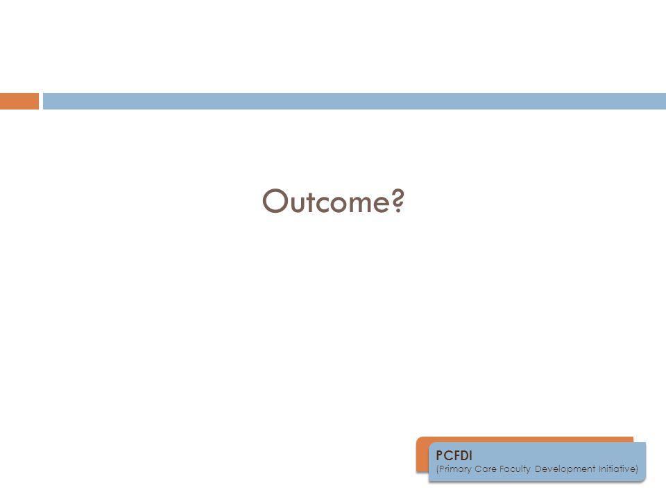 PCFDI (Primary Care Faculty Development Initiative) Outcome?