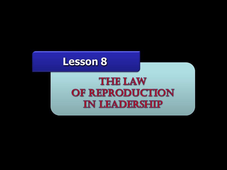 EVERY LEADER MUST REALIZE THAT HE IS GOING TO REPRODUCE HIMSELF IN THOSE UNDER HIM.