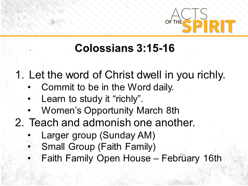 Colossians 3:15-16 1.Let the word of Christ dwell in you richly.